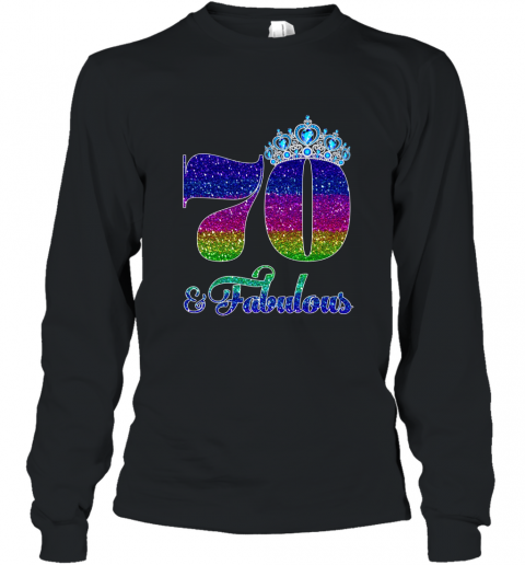 Fab At 70: 70 And Fabulous Tshirt Queen 70Th Birthday Shirt Long Sleeve