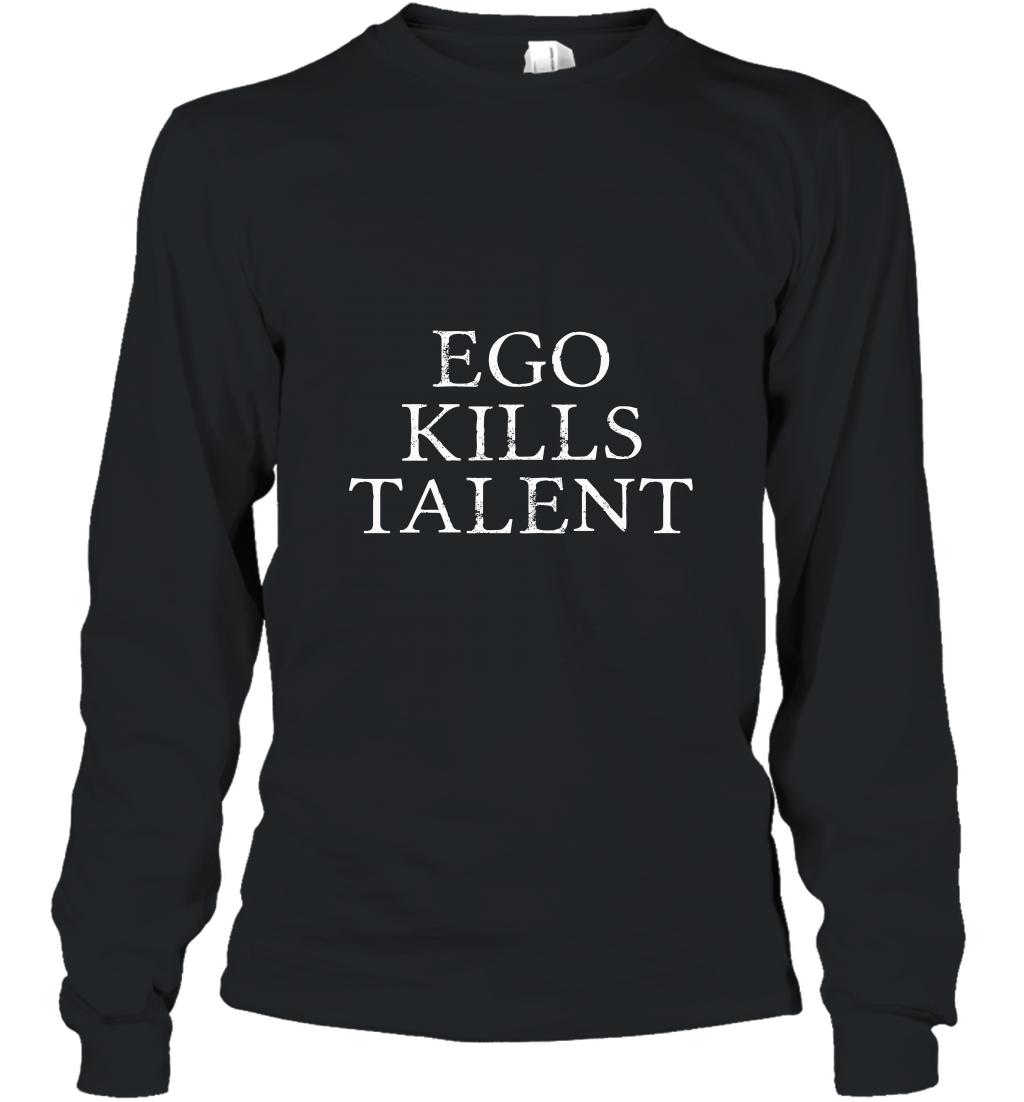 Ego Kills Talent T Shirtmotivational Teesfocus Tees Long Sleeve