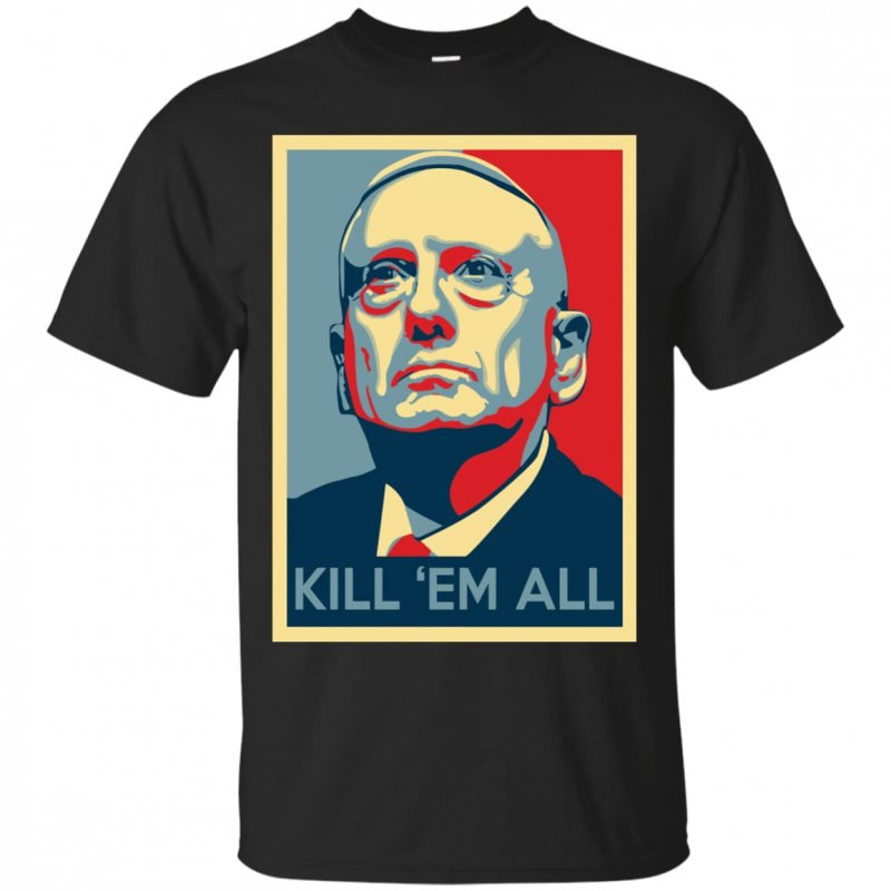 'mad Dog' Mattis Shirt James Mattis Shirt Kill 'em All Shirt
